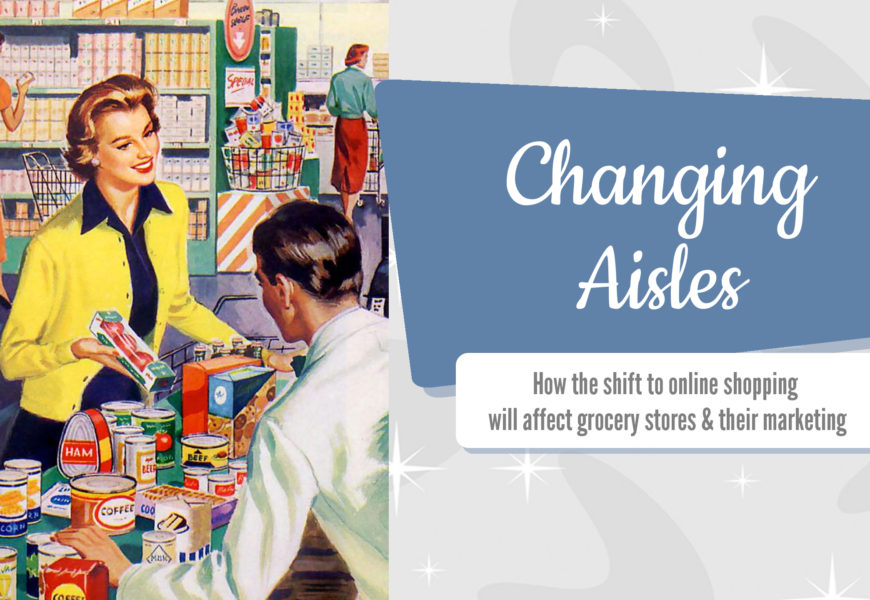 Changing Aisles: How the shift to online shopping will affect grocery stores & marketing