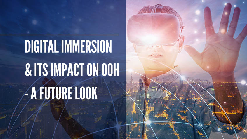 Digital Immersion & Its Impact on OOH – A Future Look
