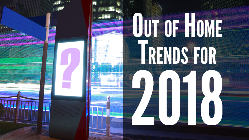5 Important Trends For Out Of Home Media In 2018