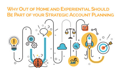 10 Reasons Out of Home and Experiential Marketing are Essential to Strategic Account Planning