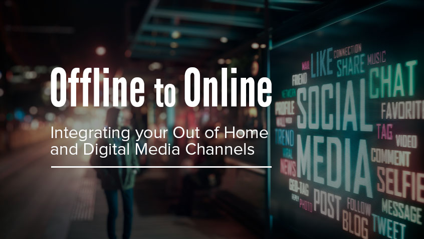 Offline to Online: Integrating Your Out of Home & Digital Media Channels
