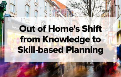 Out of Home's Shift from Knowledge to Skill-based Planning