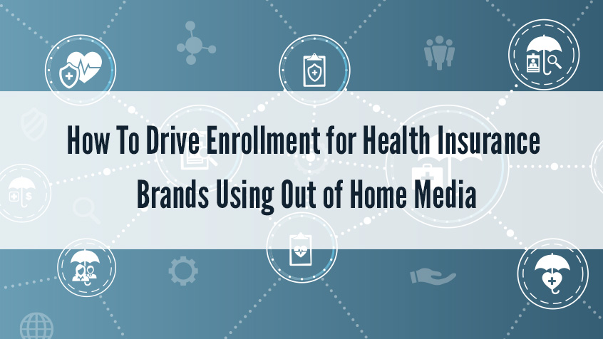 How to Drive Enrollment for Health Insurance Brands Using Out of Home Media
