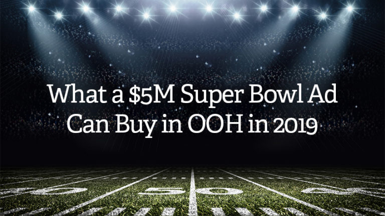 EMC Outdoor Blog - 5 Million Super Bowl Ad Can Buy in Out of Home 2019