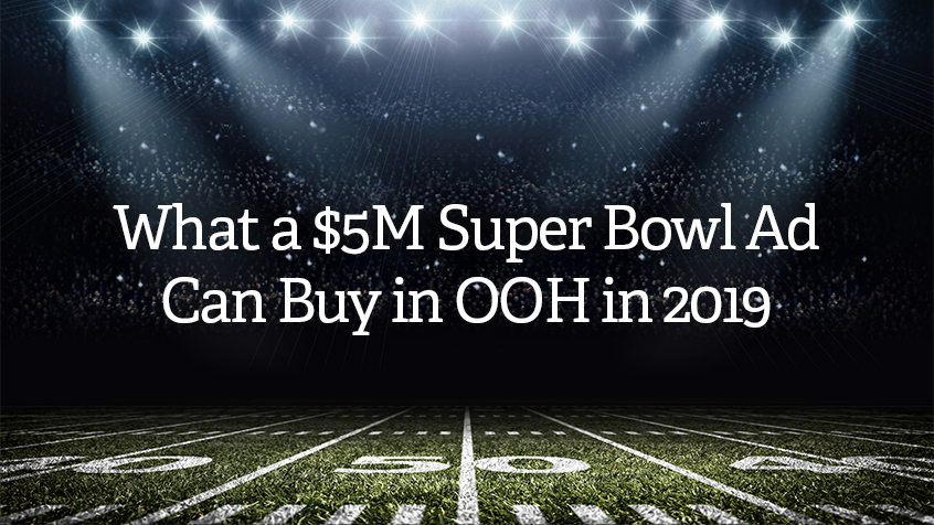 What a $5M Super Bowl Ad Can Buy in OOH in 2019