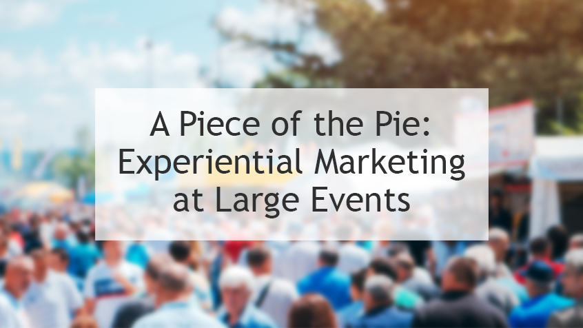 A Piece of the Pie: Experiential Marketing at Large Events