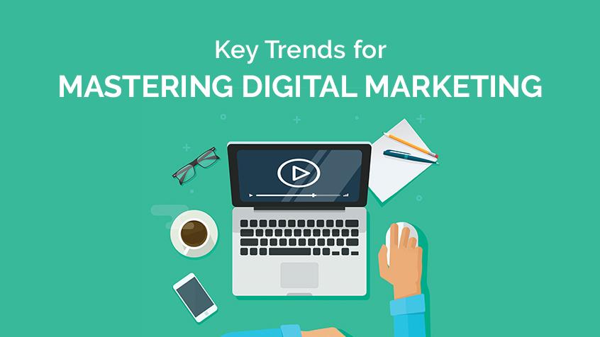 Key Trends for Mastering Digital Marketing