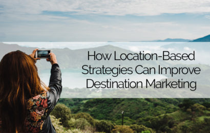 How Location-Based Strategies Can Improve Destination Marketing
