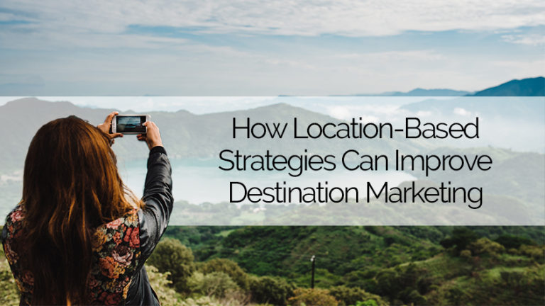 EMC Outdoor Blog - How Location-Based Strategies Can Improve Destination Marketing
