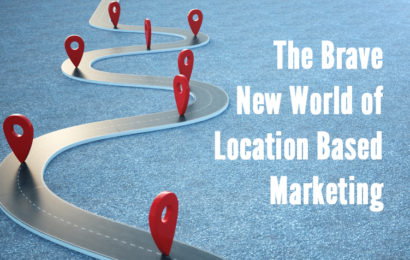 The Brave New World of Location Based Marketing