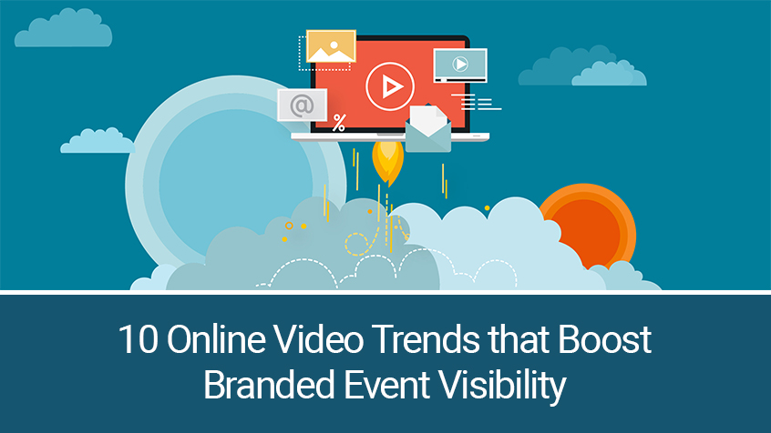 EMC Outdoor Blog - 10 Online Video Trends that Boost Branded Event Visibility