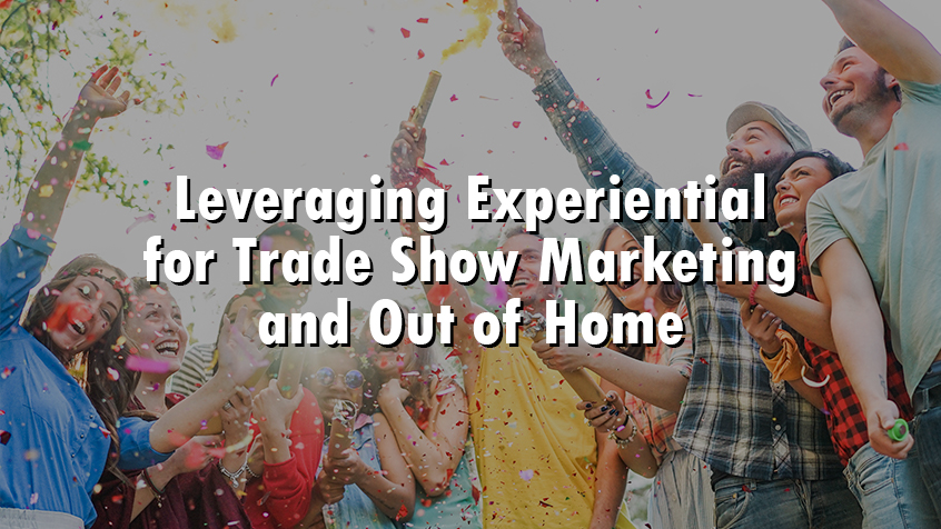 Leveraging Experiential for Trade Show Marketing and Out of Home