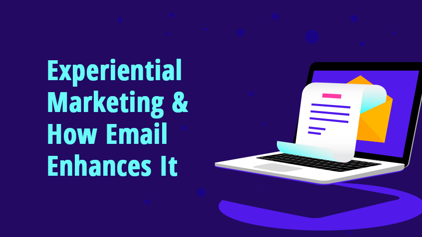 Experiential Marketing and How Email Enhances It