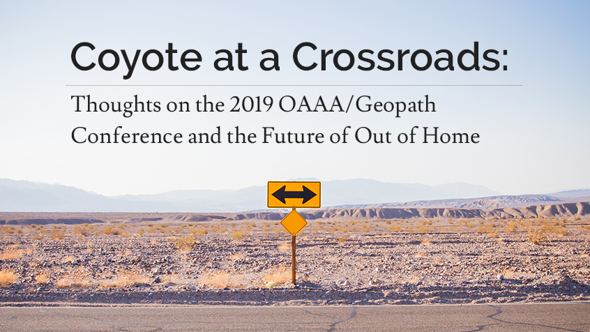 Coyote at a Crossroads: Thoughts on the OAAA/Geopath Conference and the Future of Out of Home