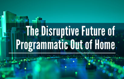 The Disruptive Future of Programmatic Out of Home