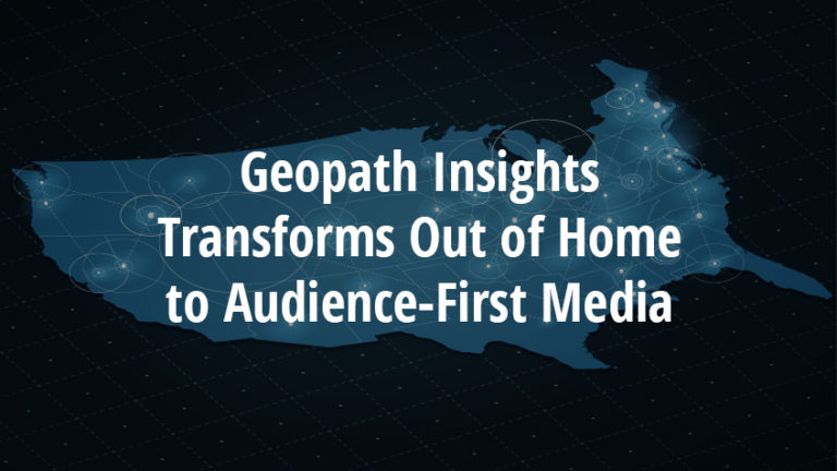 Geopath Insights Transforms Out of Home to Audience-First Media