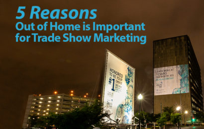 5 Reasons Out of Home is Important for Trade Show Marketing