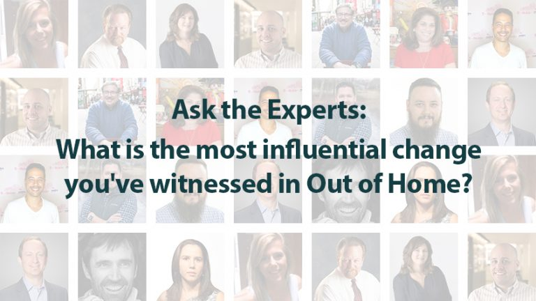 Ask the Experts: What is the most influential change you've witnessed in Out of Home?