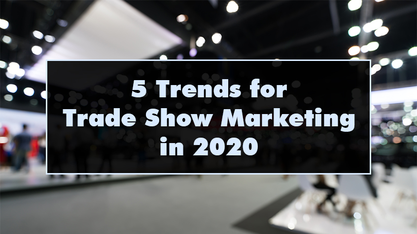 5 Trends for Trade Show Marketing in 2020