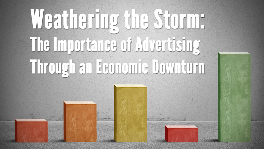 Weathering the Storm: The Importance of Advertising Through an Economic Downturn