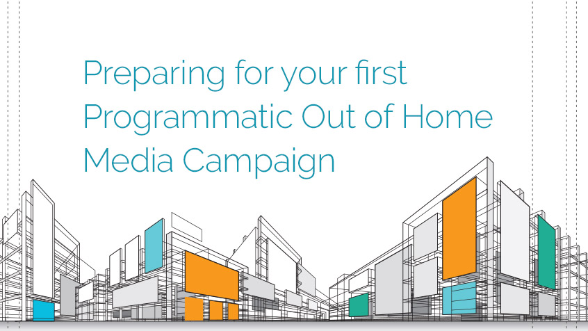 Preparing for Your First Programmatic Out of Home Campaign