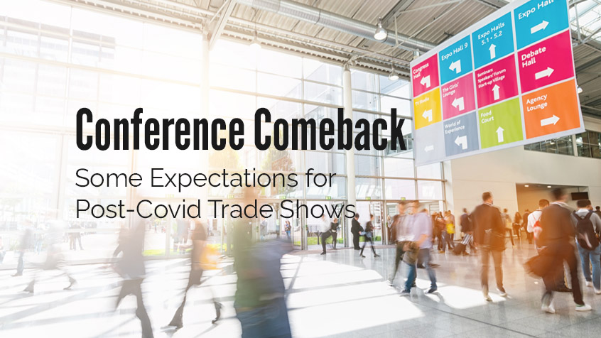 Conference Comeback: Expectations for Post-Covid Trade Shows