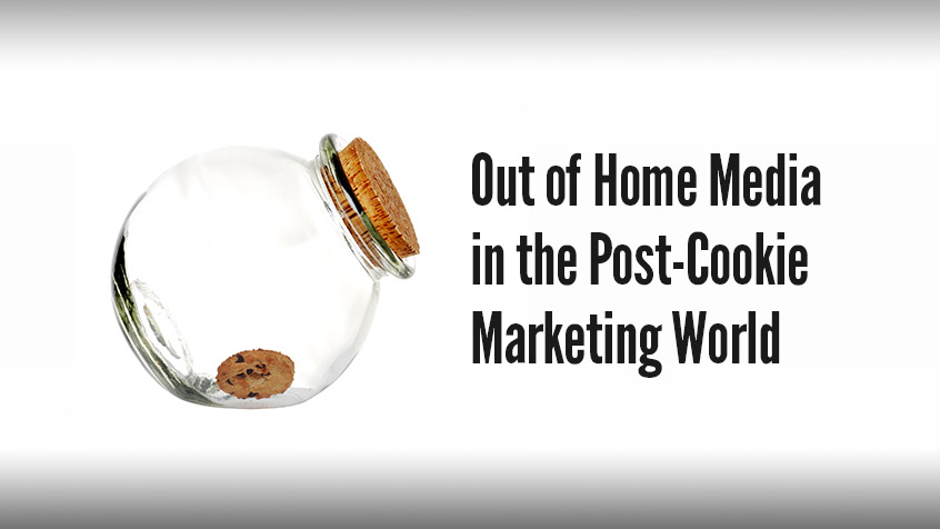 Out of Home Media in the Post-Cookie Marketing World