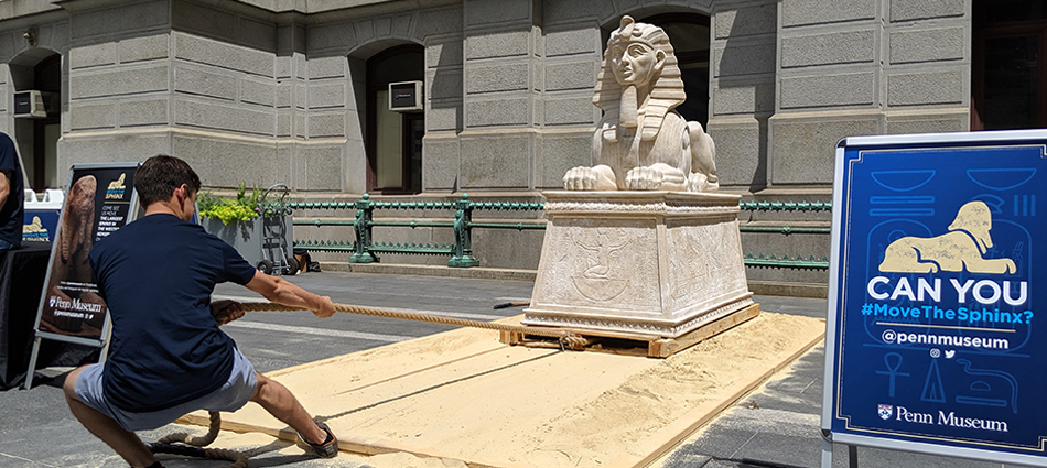 Penn Museum: Experience Challenges Visitors to #MovetheSphinx